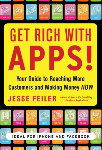 Get Rich with Apps!: Your Guide to Reaching More Customers and Making Money Now 9780071700290