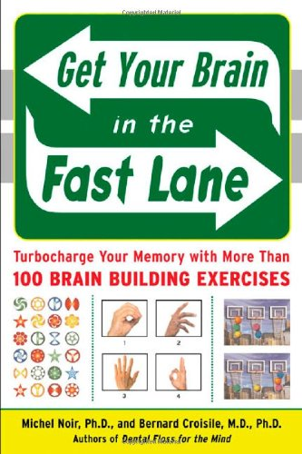 Get Your Brain in the Fast Lane: Turbocharge Your Memory with More Than 100 Brain-Building Exercises 9780071478670