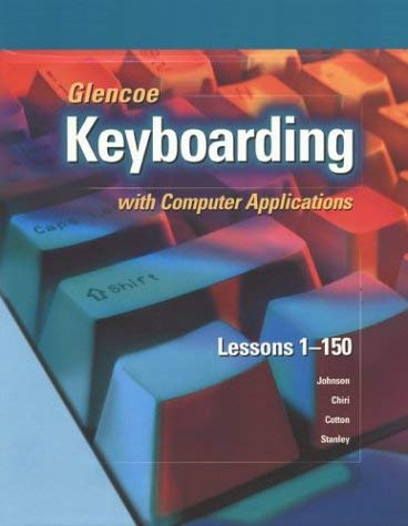 Glencoe Keyboarding with Computer Applications: Lessons 1-150 9780078301537