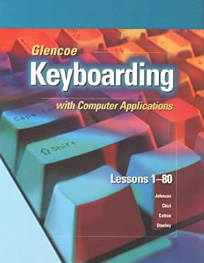 Glencoe Keyboarding with Computer Applications: Lessons 1-80 9780078301544