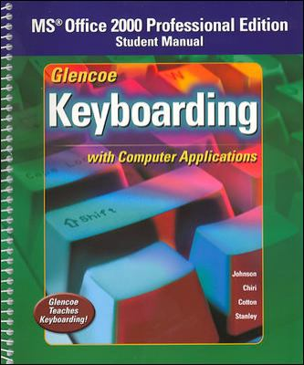 Glencoe Keyboarding with Computer Applications: MS Office 2000 Professional Edition Student Manaul 9780078602443