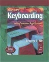 Glencoe Keyboarding with Computer Applications: Lessons 1-150 279469