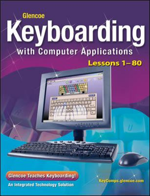 Glencoe Keyboarding with Computer Applications, Lessons 1-80, Student Edition 9780078693151