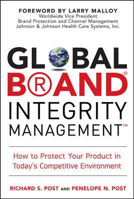 Global Brand Integrity Management: How to Protect Your Product in Today's Competitive Environment 9780071494441
