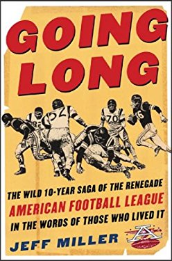 Going Long: The Wild Ten-Year Saga of the Renegade American Football League in the Words of Those Who Lived 9780071418492