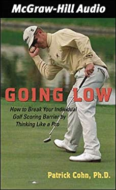 Going Low: How to Break Your Individual Golf Scoring Barrier by Thinking Like a Pro 9780071385572