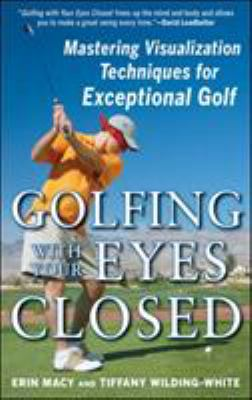 Golfing with Your Eyes Closed: Mastering Visualization Techniques for Exceptional Golf 9780071615075