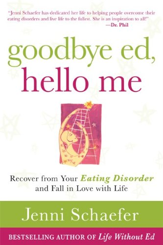 Goodbye Ed, Hello Me: Recover from Your Eating Disorder and Fall in Love with Life 9780071608879