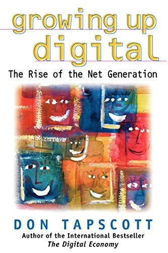 Growing Up Digital: The Rise of the Net Generation 9780071347983