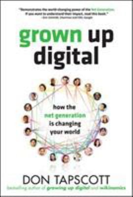 Grown Up Digital: How the Net Generation Is Changing Your World 9780071508636