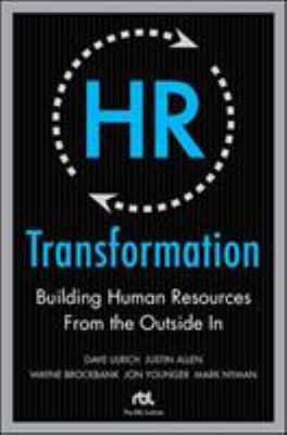 HR Transformation: Building Human Resources from the Outside in 9780071638708