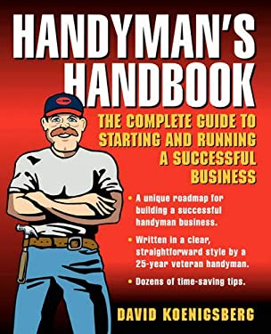 Handyman's Handbook: The Complete Guide to Starting and Running a Successful Business 9780071416702