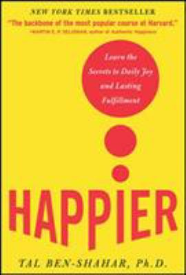 Happier: Learn the Secrets to Daily Joy and Lasting Fulfillment 9780071492393
