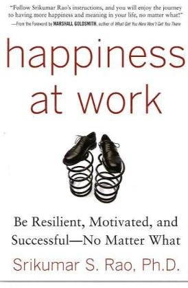 Happiness at Work: Be Resilient, Motivated, and Successful - No Matter What 9780071664325