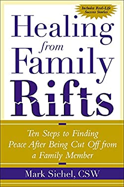Healing from Family Rifts Healing from Family Rifts: Ten Steps to Finding Peace After Being Cut Off from a Familyten Steps to Finding Peace After Bein 9780071412421