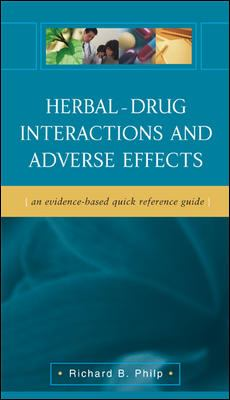 Herbal-Drug Interactions and Adverse Effects: An Evidence-Based Quick Reference Guide: An Evidence-Based Quick Reference Guide 9780071421539