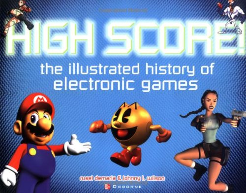 High Score!: The Illustrated History of Electronic Games 9780072224283