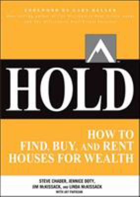 Hold: How to Find, Buy, and Keep Real Estate Properties to Grow Wealth 9780071797047