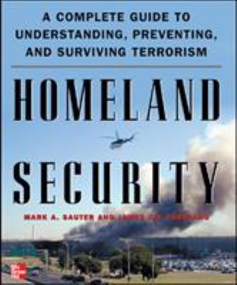 Homeland Security: A Complete Guide to Understanding, Preventing, and Surviving Terrorism 9780071440646