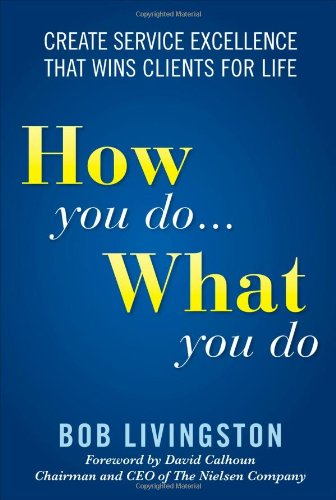 How You Do... What You Do: Create Service Excellence That Wins Clients for Life 9780071592789