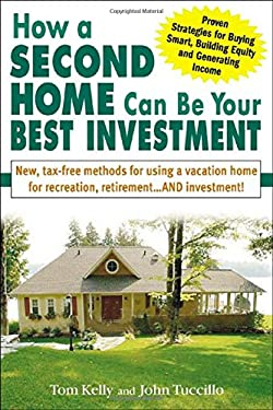 How a Second Home Can Be Your Best Investment: New, Tax-Free Methods for Using a Vacation Home for Recreation, Retirement...and Investment! 9780071429702