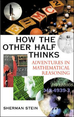 How the Other Half Thinks: Adventures in Mathematical Reasoning 9780071407984
