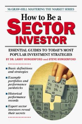 How to Be a Sector Investor: Essential Guides to Today's Most Popular Investment Strategies 9780071345224