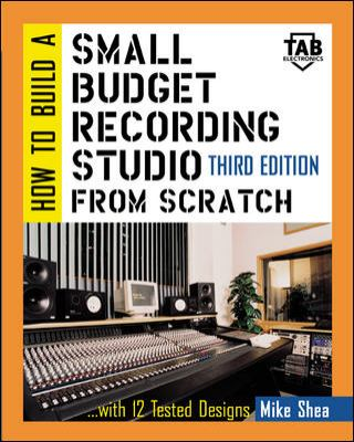 How to Build a Small Budget Recording Studio from Scratch-- With 12 Tested Designs 9780071387002