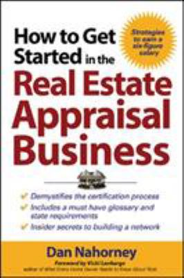 How to Get Started in the Real Estate Appraisal Business 9780071463232