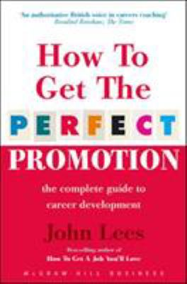 How to Get the Perfect Promotion: A Practical Guide To Improving Your Career Prospects 9780077104269