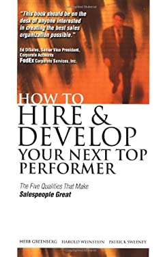 How to Hire and Develop Your Next Top Performer: The Five Qualities That Make Salespeople Great 9780071362443