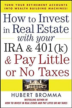 How to Invest in Real Estate with Your IRA and 401(k) and Pay Litle or No Taxes: Turn Your Retirement Accounts Into Wealth-Building Machines! 9780071471671