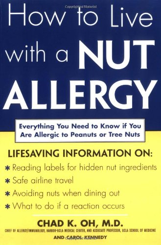 How to Live with a Nut Allergy: Everything You Need to Know If You Are Allergic to Peanuts or Tree Nuts 9780071430029