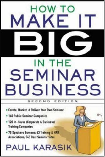 How to Make It Big in the Seminar Business 9780071426831