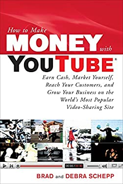 How to Make Money with YouTube: Earn Cash, Market Yourself, Reach Your Customers, and Grow Your Business on the World's Most Popular Video-Sharing Sit 9780071621366