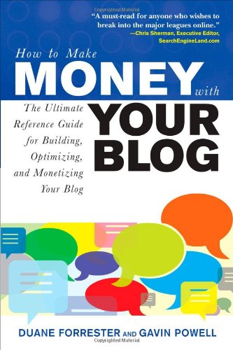 How to Make Money with Your Blog: The Ultimate Reference Guide for Building, Optimizing, and Monetizing Your Blog 9780071508575