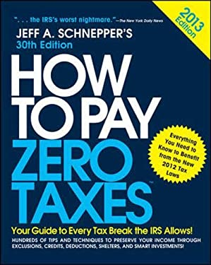 How to Pay Zero Taxes 2013: Your Guide to Every Tax Break the IRS Allows 9780071803625