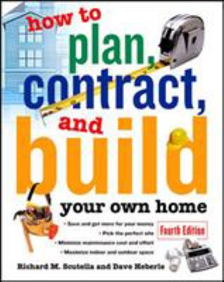 How to Plan, Contract and Build Your Own Home 9780071448857