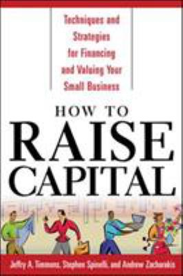 How to Raise Capital: Techniques and Strategies for Financing and Valuing Your Small Business 9780071412889