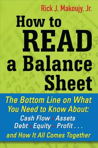 How to Read a Balance Sheet: The Bottom Line on What You Need to Know About: Cash Flow, Assets, Debt, Equity, Profit... and How It All Comes Togeth 9780071700337