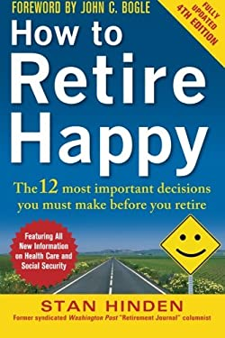 How to Retire Happy, Fourth Edition: The 12 Most Important Decisions You Must Make Before You Retire 9780071800693