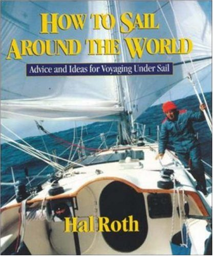 How to Sail Around the World: Advice and Ideas for Voyaging Under Sail 9780071429511