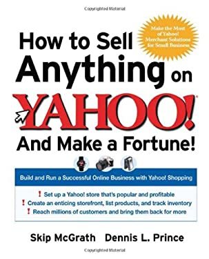 How to Sell Anything on Yahoo!...and Make a Fortune!: Build and Run a Successful Online Business with Yahoo! Shopping 9780072262797