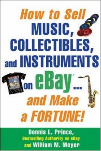 How to Sell Music, Collectibles, and Instruments on Ebay... and Make a Fortune 9780071445702