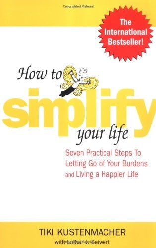 How to Simplify Your Life: Seven Practical Steps to Letting Go of Your Burdens and Living a Happier Life 9780071433860