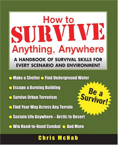 How to Survive Anything, Anywhere: A Handbook of Survival Skills for Every Scenario and Environment 9780071440530
