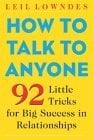 How to Talk to Anyone How to Talk to Anyone: 92 Little Tricks for Big Success in Relationships 92 Little Tricks for Big Success in Relationships 9780071418584