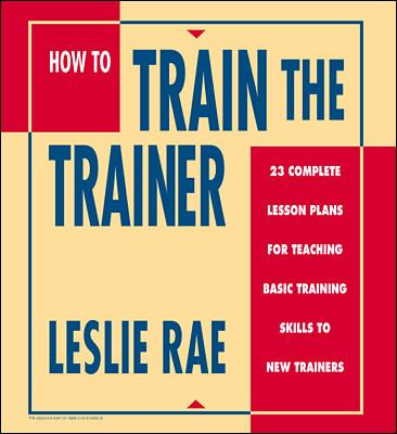 How to Train the Trainer: 23 Complete Lesson Plans for Teaching Basic Skills to New Trainers 9780079130501