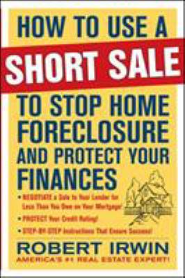 How to Use a Short Sale to Stop Home Foreclosure and Protect Your Finances 9780071635585
