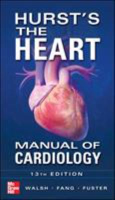 Hurst's the Heart Manual of Cardiology, Thirteenth Edition 9780071773157